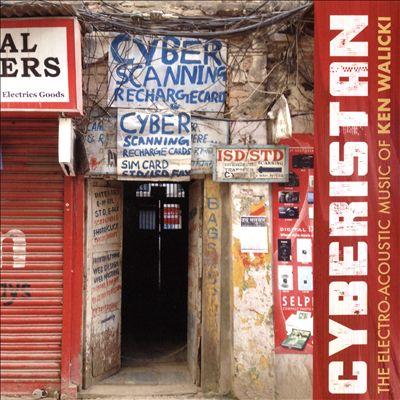 Cyberistan: The Electro-Acoustic Music of Ken Walicki