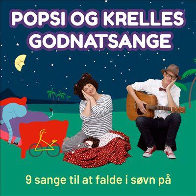 Popsi Og Krelles Godnatsange: 9 Sange Til at Falde I Sovn Pa