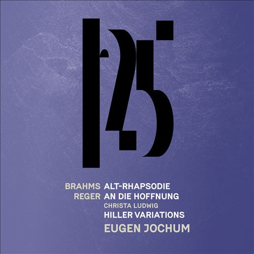 Brahms: Altrhapsodie; Reger: An die Hoffnung; Hiller-Variationen