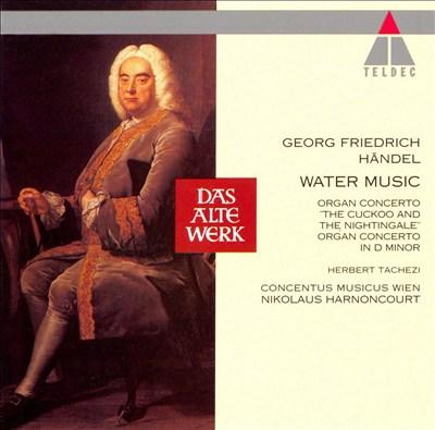 Handel: Water Music; Organ Concertos