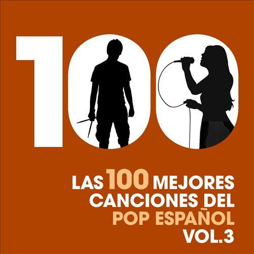 Las 100 Mejores Canciones del Pop Español, Vol. 3