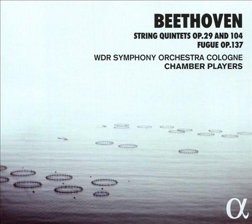 Beethoven: String Quintets Op. 29 and 104; Fugue Op. 137