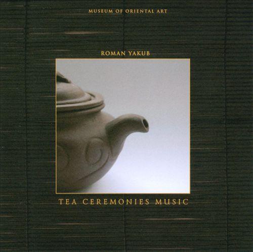 Roman Yakub: Tea Ceremonies Music
