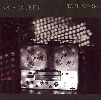 Anla Courtis: Tape Works
