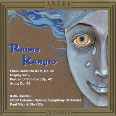 Raimo Kangro: Piano Concerto No. 2; Display VIII - Portrait of Schubert; Arcus