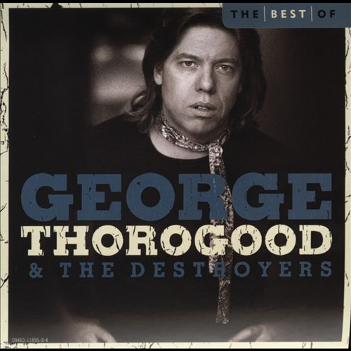 Best of George Thorogood and the Destroyers [2005]