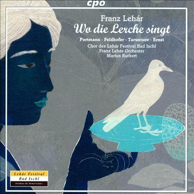 Franz Lehár: Wo die Lerche singt