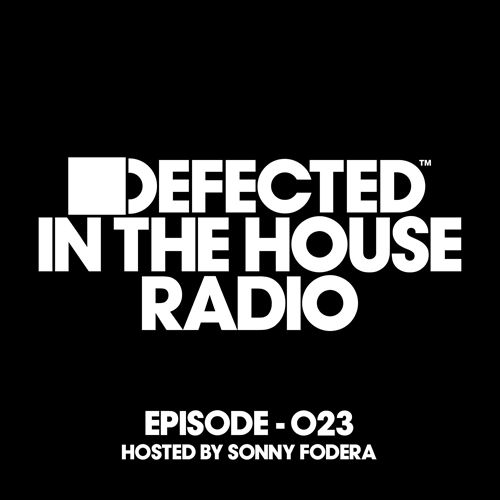 Defected in the House Radio Show: Episode 023, Hosted by Sonny Fodera
