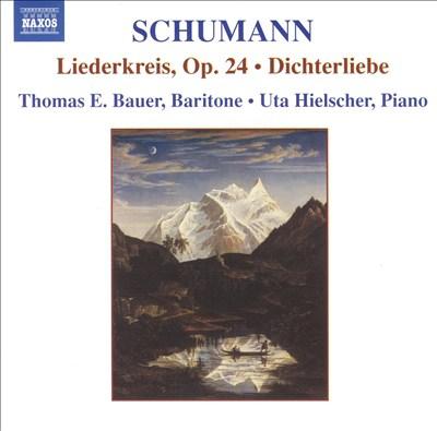 Schumann: Liederkreis, Op. 24; Dichterliebe