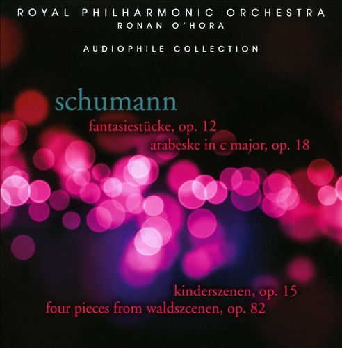 The Royal Philharmonic Collection - Schumann: Phantasiestücke, Op. 12; Arabeske in C major, Op. 18; etc.