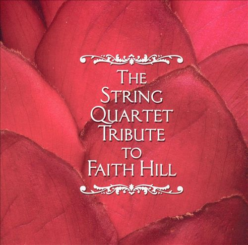 The String Quartet Tribute to Faith Hill