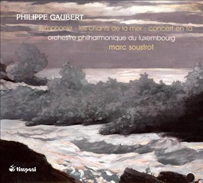 Philippe Gaubert: Symphonie en fa; Les chants de la mer; Concert en fa