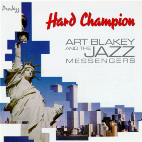 Hard Champion: Art Blakey and the Jazz Messengers