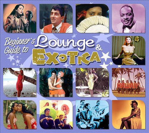 Beginner's Guide to Lounge & Exotica