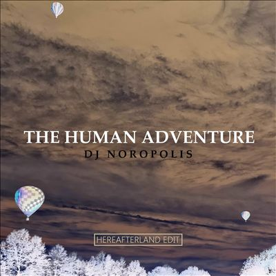 The Human Adventure [Hereafterland Edit]