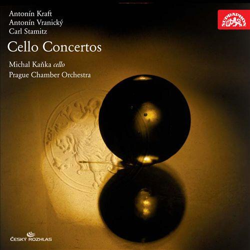 Antonín Kraft, Antonín Vranický, Carl Stamitz: Cello Concertos