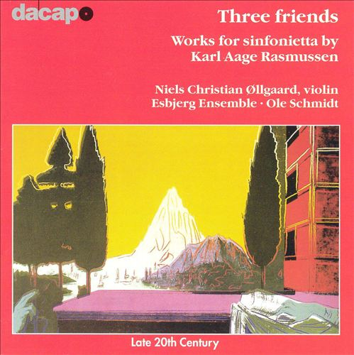 Three Friends: Works for Sinfonietta by Karl Aage Rasmussen