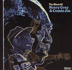 The Blues of Henry Gray & Cousin Joe