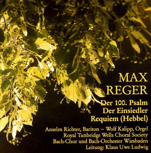 Max Reger: Der 100. Psalm; Der Einsiedler; Requiem (Hebbel)