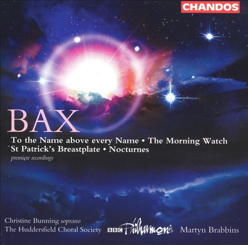 Bax: To the Name above every Name; The Morning Watch; St. Patrick's Breastplate; Nocturnes