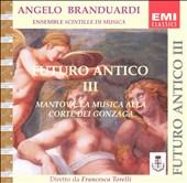Futuro Antico III - Mantova: La Musica alla Corte dei Gonzaga