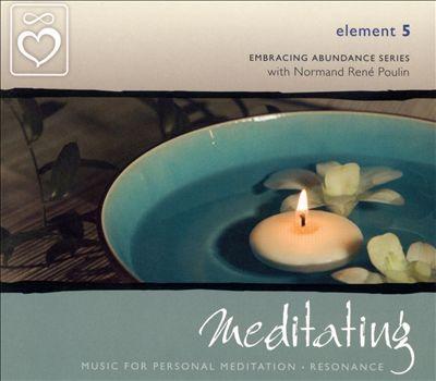 Embracing Abundance:  Element 5: Meditating