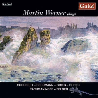 Martin Werner plays Schubert, Schumann, Grieg, Chopin, Rachmaninoff, Felder