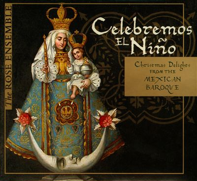 Celebremos el Niño: Christmas Delights from the Mexican Baroque
