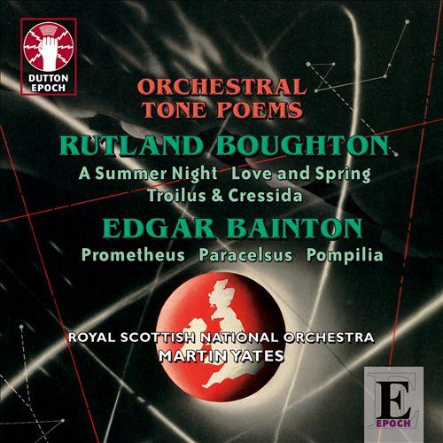 Rutland Boughton, Edgar Bainton: Orchestral Tone Poems