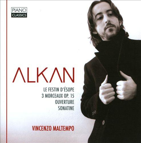 Alkan: Le Festin d'Ésope; 3 Morceaux; Ouvertures; Sonatine