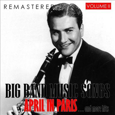 Big Band Music Songs, Vol. 2 - April in Paris... and More Hits