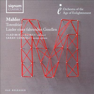 Mahler: Totenfeier; Lieder eines fahrenden Gesellen