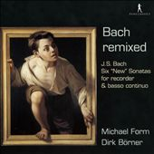 """Bach Remixed: Six """"New"""" Flute Sonatas for recorder & basso continuo"""