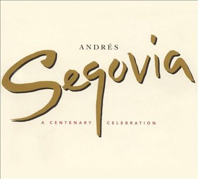 Andrés Segovia: A Centenary Celebration