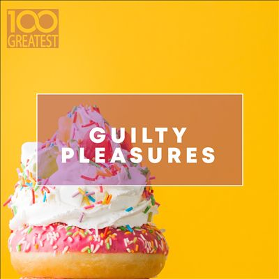 100 Greatest Guilty Pleasures (Cheesy Pop Hits)