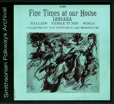 Fine Times at our House: Indiana Ballads Fiddle Tunes Songs