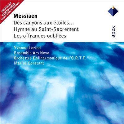 Messiaen: Des Canyons Aux Etoiles; Hymne Au Saint-Sacrement; Les offrandes oubliées